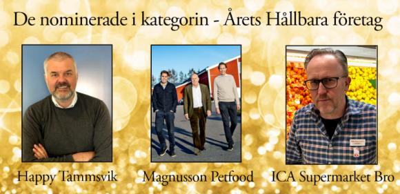 De nominerade i kategorin Årets Hållbara Företag är Happy Tammsvik, Magnusson Petfood samt ICA Supermarket i Bro.